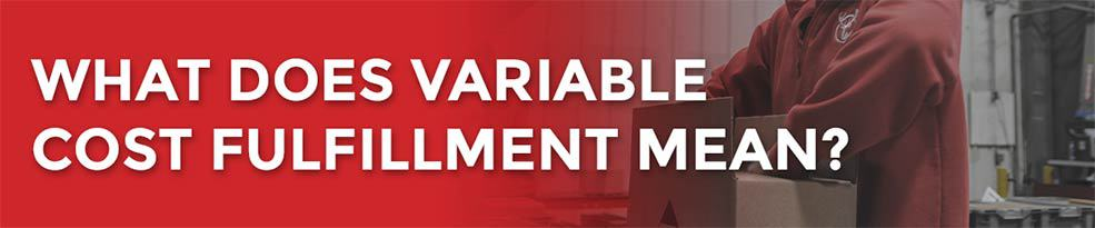 What does variable cost fulfillment mean?
